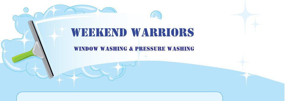 WEEKEND WARRIORS - WINDOW WASHING & PRESSURE WASHING